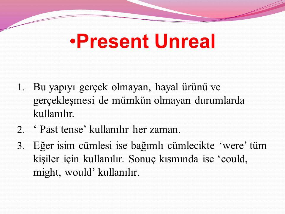 UNREAL CONDITIONALS 1.Gerçek olmayan ve gerçekleşmesi de mümkün olmayan durumlar için kullanılır.