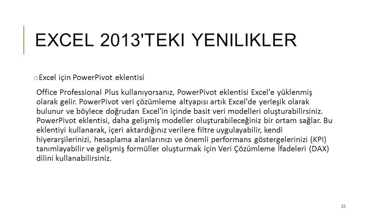 EXCEL 2013 TEKI YENILIKLER o Gelişmiş Görünüm Office Professional Plus kullanıyorsanız, Power View ın avantajlarından yararlanabilirsiniz.