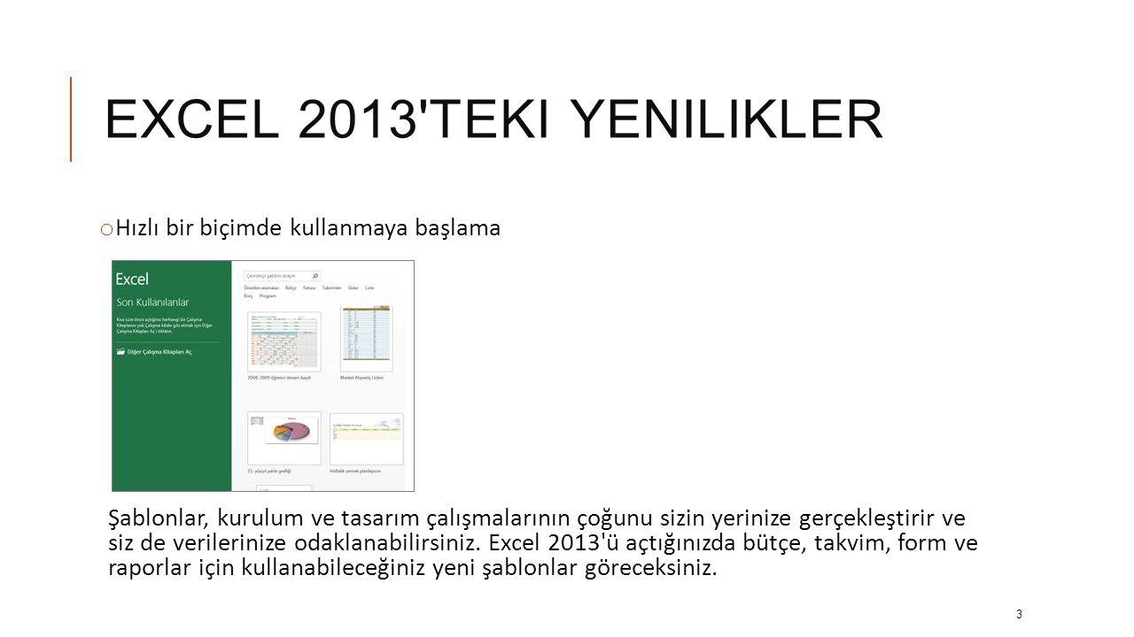 EXCEL 2013 TEKI YENILIKLER o Excel i açtığınızda göreceğiniz ilk şey, yepyeni bir görünüm olacak.