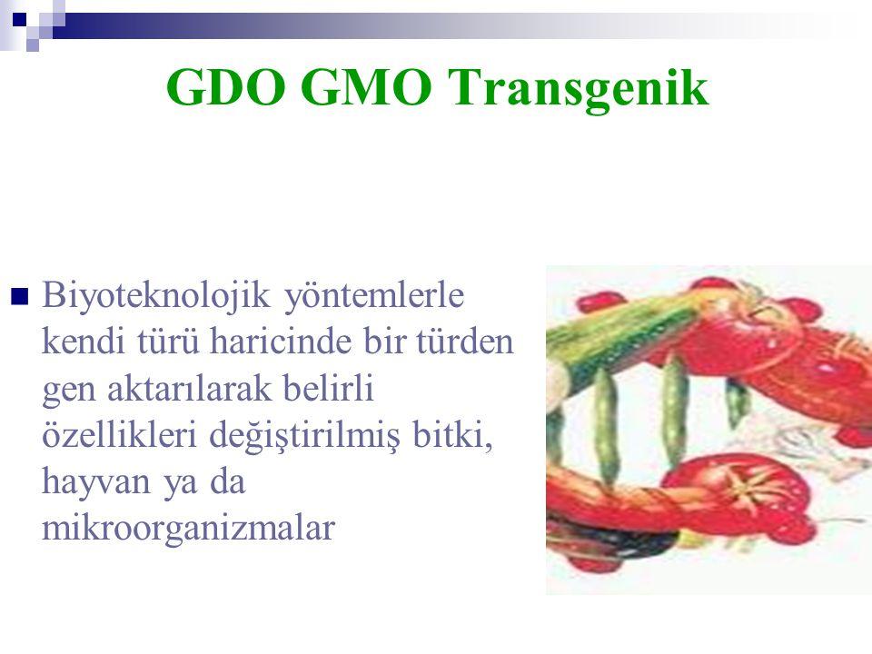 GDO GMO Transgenik  Biyoteknolojik yöntemlerle kendi türü haricinde bir türden gen aktarılarak belirli özellikleri değiştirilmiş bitki, hayvan ya da