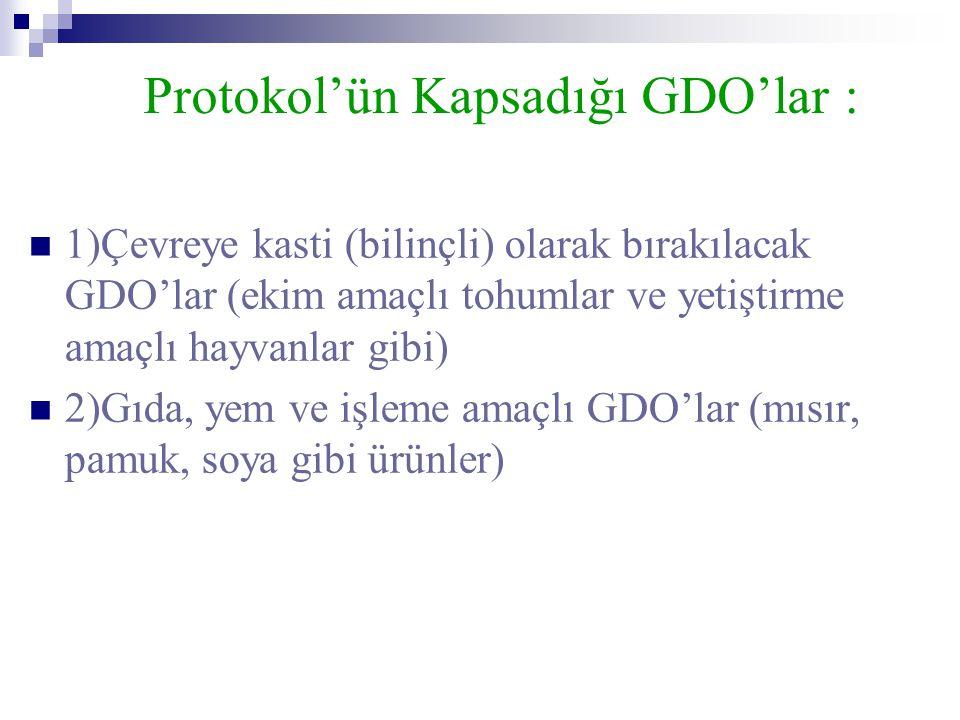 Protokol'ün Kapsadığı GDO'lar :  1)Çevreye kasti (bilinçli) olarak bırakılacak GDO'lar (ekim amaçlı tohumlar ve yetiştirme amaçlı hayvanlar gibi)  2