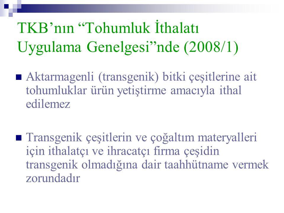 """TKB'nın """"Tohumluk İthalatı Uygulama Genelgesi""""nde (2008/1)  Aktarmagenli (transgenik) bitki çeşitlerine ait tohumluklar ürün yetiştirme amacıyla itha"""