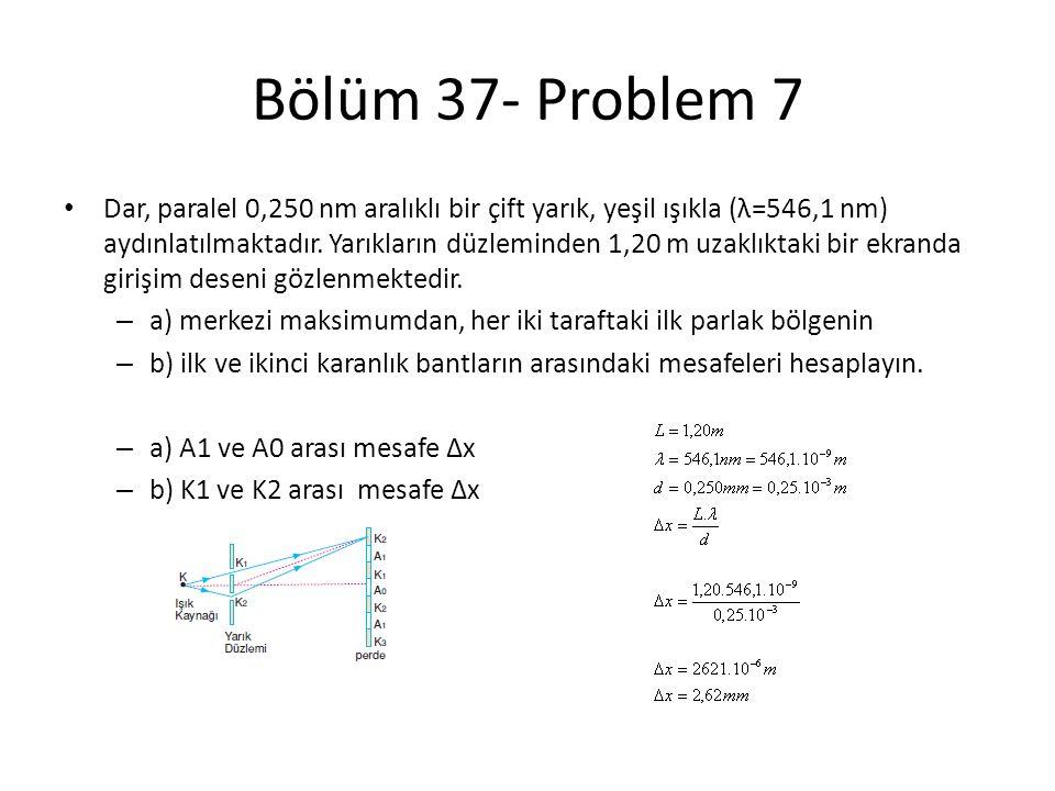 Bölüm 37- Problem 7 • Dar, paralel 0,250 nm aralıklı bir çift yarık, yeşil ışıkla (λ=546,1 nm) aydınlatılmaktadır. Yarıkların düzleminden 1,20 m uzakl