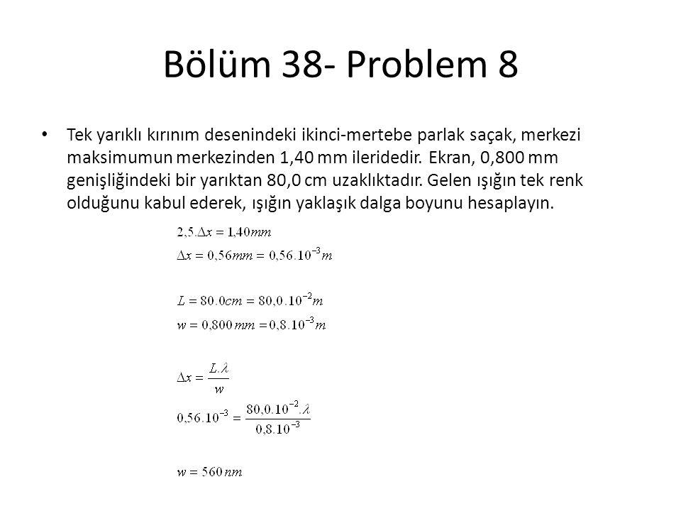 Bölüm 38- Problem 8 • Tek yarıklı kırınım desenindeki ikinci-mertebe parlak saçak, merkezi maksimumun merkezinden 1,40 mm ileridedir. Ekran, 0,800 mm