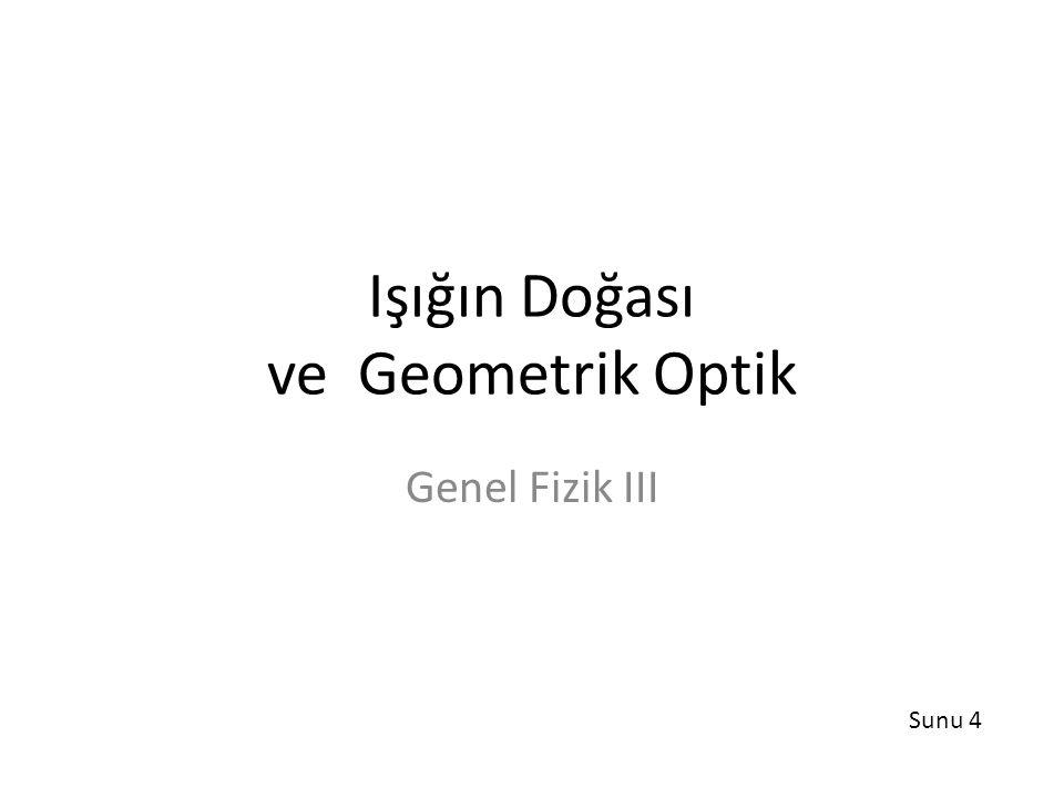 Işığın Doğası ve Geometrik Optik Genel Fizik III Sunu 4