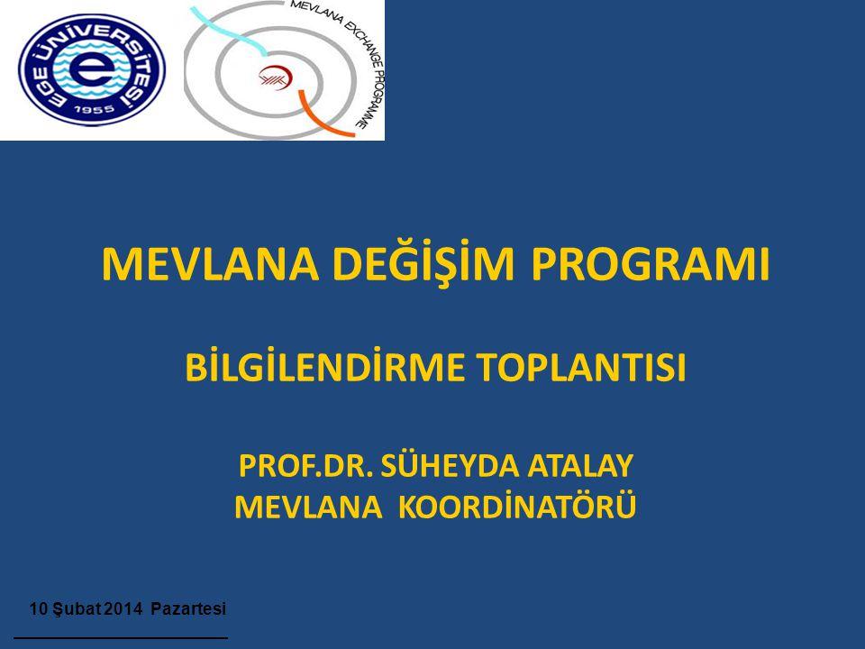 MEVLANA DEĞİŞİM PROGRAMI BİLGİLENDİRME TOPLANTISI PROF.DR. SÜHEYDA ATALAY MEVLANA KOORDİNATÖRÜ 10 Şubat 2014 Pazartesi