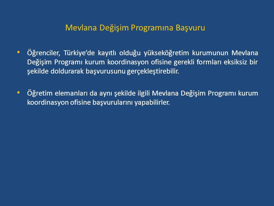 Mevlana Değişim Programına Başvuru • Öğrenciler, Türkiye'de kayıtlı olduğu yükseköğretim kurumunun Mevlana Değişim Programı kurum koordinasyon ofisine