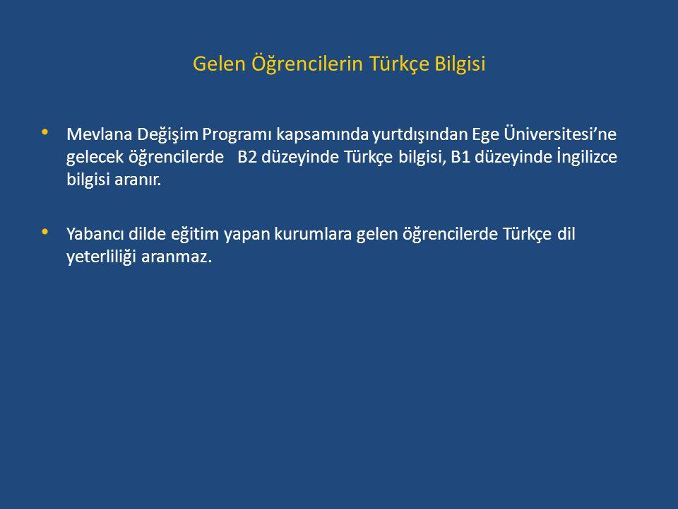 Gelen Öğrencilerin Türkçe Bilgisi • Mevlana Değişim Programı kapsamında yurtdışından Ege Üniversitesi'ne gelecek öğrencilerde B2 düzeyinde Türkçe bilg
