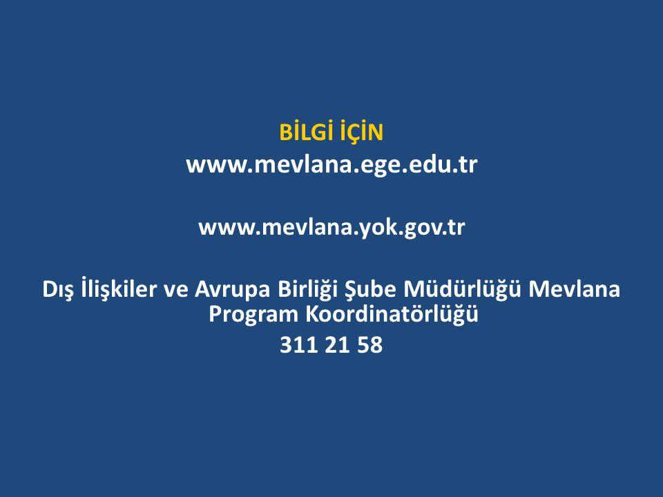 BİLGİ İÇİN www.mevlana.ege.edu.tr www.mevlana.yok.gov.tr Dış İlişkiler ve Avrupa Birliği Şube Müdürlüğü Mevlana Program Koordinatörlüğü 311 21 58