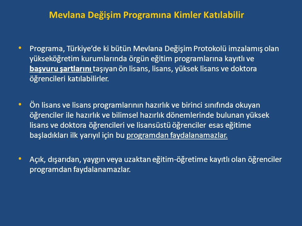 Mevlana Değişim Programına Kimler Katılabilir • Programa, Türkiye'de ki bütün Mevlana Değişim Protokolü imzalamış olan yükseköğretim kurumlarında örgü