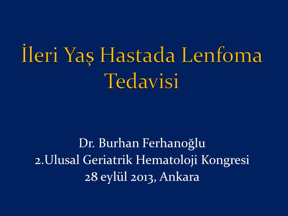 Dr. Burhan Ferhanoğlu 2.Ulusal Geriatrik Hematoloji Kongresi 28 eylül 2013, Ankara