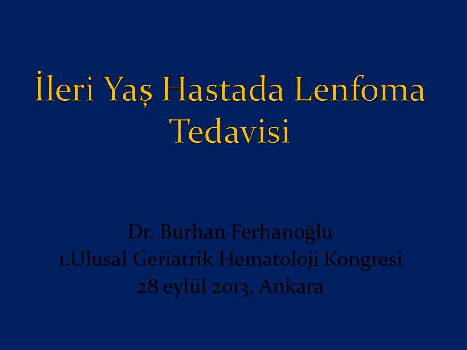 Dr. Burhan Ferhanoğlu 1.Ulusal Geriatrik Hematoloji Kongresi 28 eylül 2013, Ankara