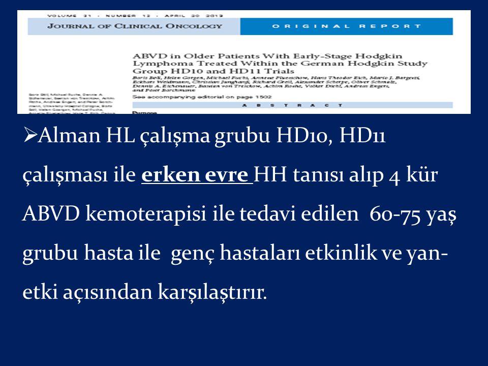  Alman HL çalışma grubu HD10, HD11 çalışması ile erken evre HH tanısı alıp 4 kür ABVD kemoterapisi ile tedavi edilen 60-75 yaş grubu hasta ile genç h