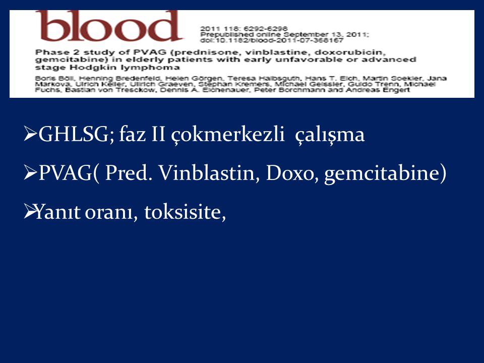  GHLSG; faz II çokmerkezli çalışma  PVAG( Pred. Vinblastin, Doxo, gemcitabine)  Yanıt oranı, toksisite,