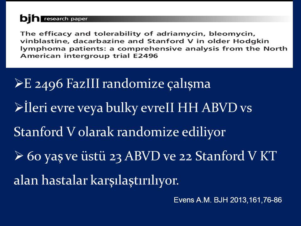  E 2496 FazIII randomize çalışma  İleri evre veya bulky evreII HH ABVD vs Stanford V olarak randomize ediliyor  60 yaş ve üstü 23 ABVD ve 22 Stanfo