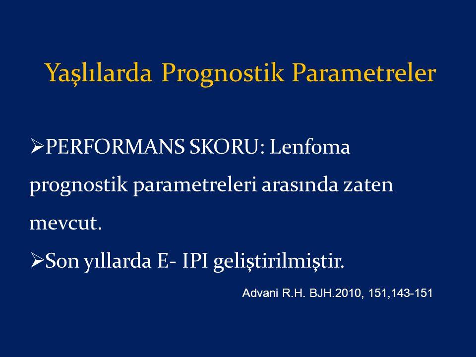 Yaşlılarda Prognostik Parametreler  PERFORMANS SKORU: Lenfoma prognostik parametreleri arasında zaten mevcut.  Son yıllarda E- IPI geliştirilmiştir.