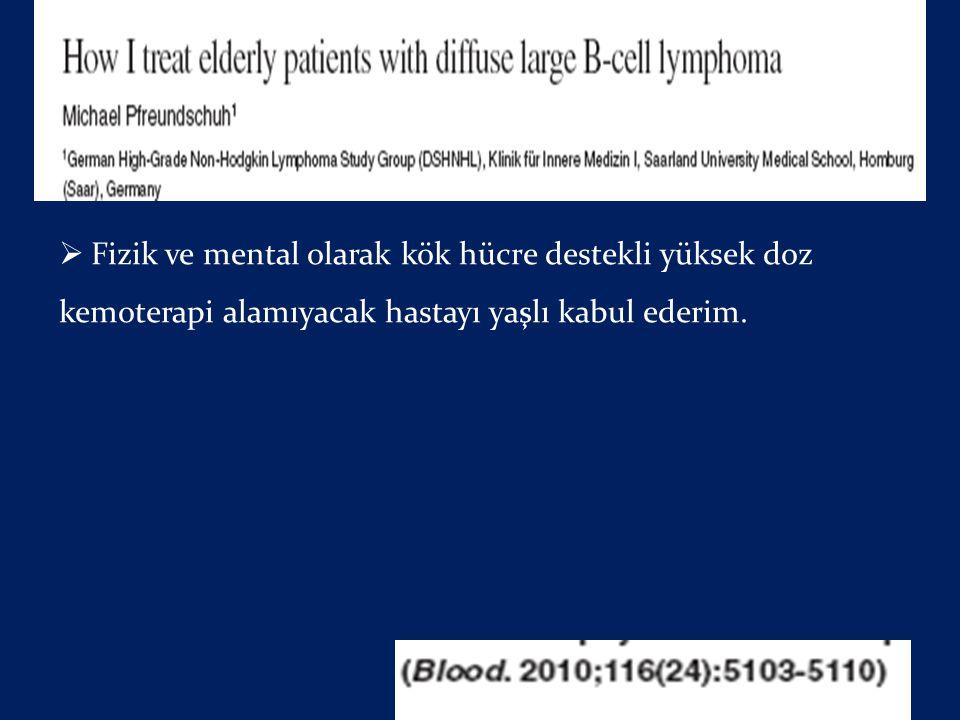 Pfreudscuh M. Elderly Tanım  Fizik ve mental olarak kök hücre destekli yüksek doz kemoterapi alamıyacak hastayı yaşlı kabul ederim.