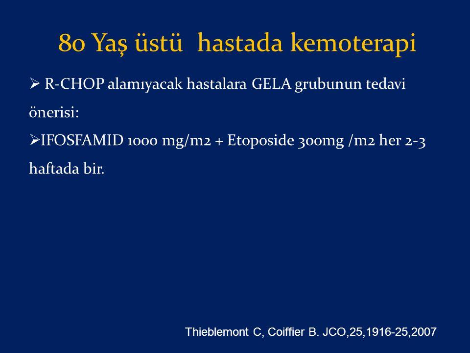 80 Yaş üstü hastada kemoterapi  R-CHOP alamıyacak hastalara GELA grubunun tedavi önerisi:  IFOSFAMID 1000 mg/m2 + Etoposide 300mg /m2 her 2-3 haftad
