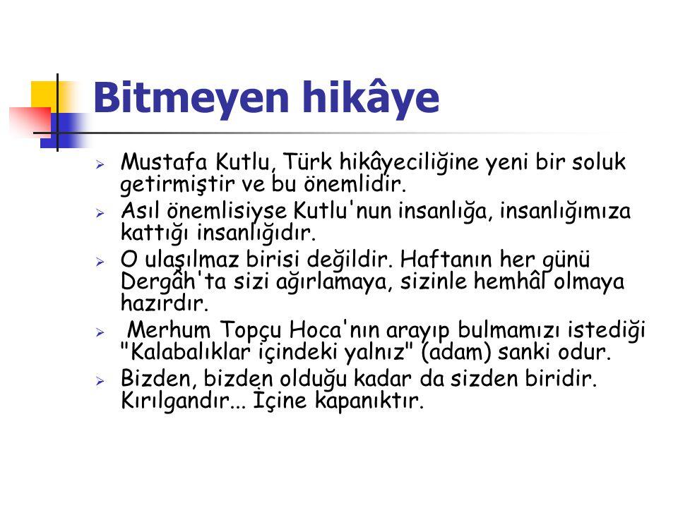 Bitmeyen hikâye  Mustafa Kutlu, Türk hikâyeciliğine yeni bir soluk getirmiştir ve bu önemlidir.