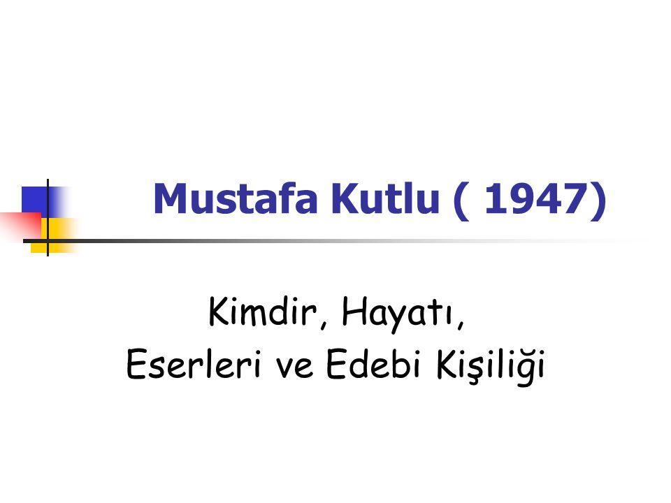 Mustafa Kutlu ( 1947) Kimdir, Hayatı, Eserleri ve Edebi Kişiliği