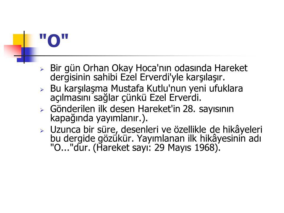 O  Bir gün Orhan Okay Hoca nın odasında Hareket dergisinin sahibi Ezel Erverdi yle karşılaşır.