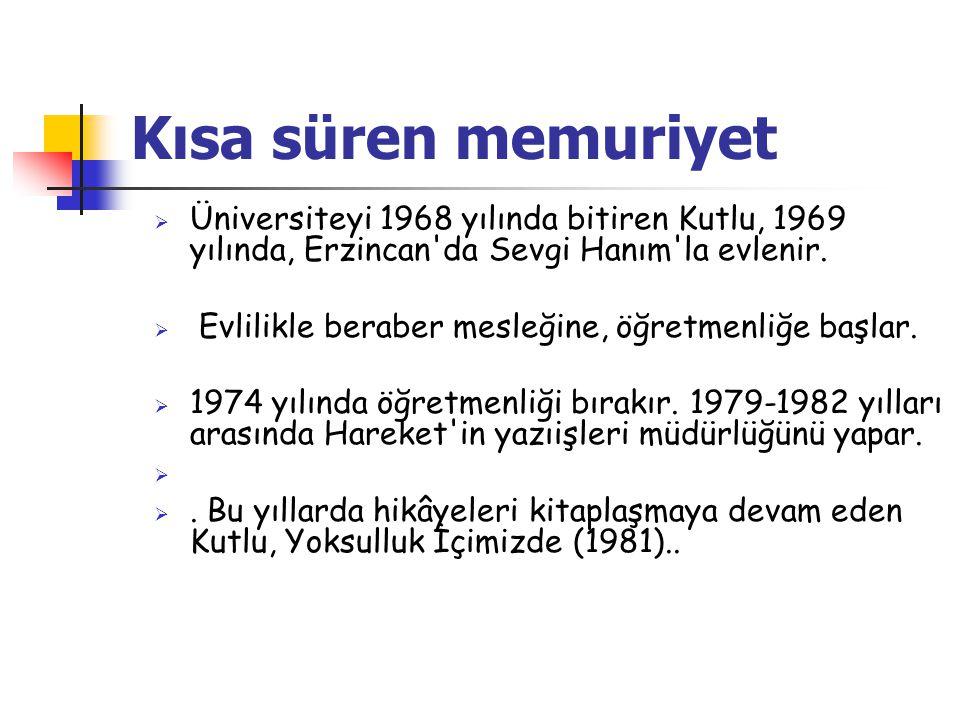 Kısa süren memuriyet  Üniversiteyi 1968 yılında bitiren Kutlu, 1969 yılında, Erzincan da Sevgi Hanım la evlenir.