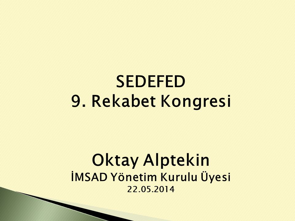 SEDEFED 9. Rekabet Kongresi Oktay Alptekin İMSAD Yönetim Kurulu Üyesi 22.05.2014