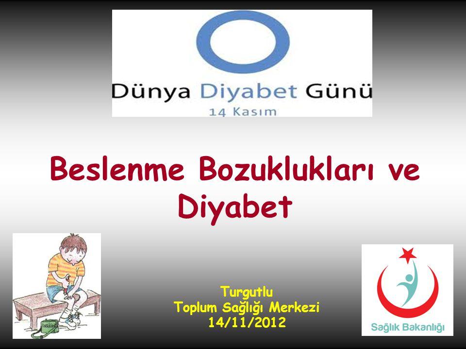 Beslenme Bozuklukları ve Diyabet Turgutlu Toplum Sağlığı Merkezi 14/11/2012