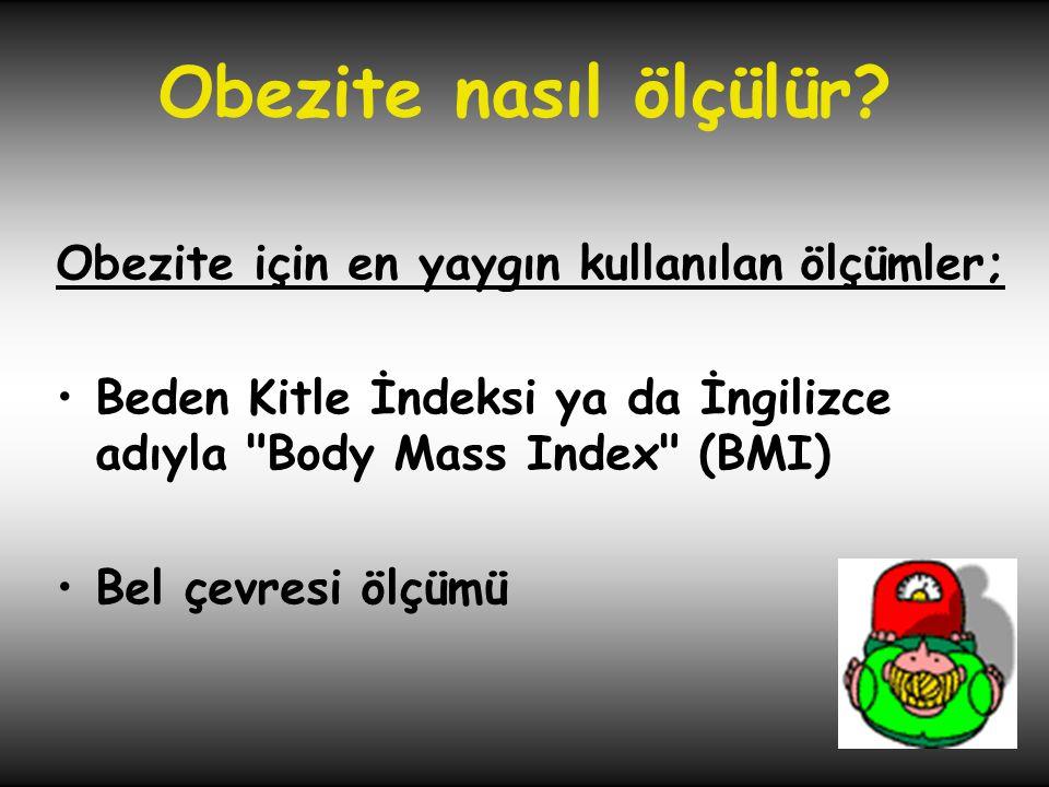 Obezite nasıl ölçülür? Obezite için en yaygın kullanılan ölçümler; •Beden Kitle İndeksi ya da İngilizce adıyla