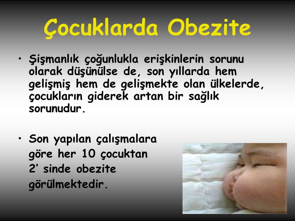 Çocuklarda Obezite •Şişmanlık çoğunlukla erişkinlerin sorunu olarak düşünülse de, son yıllarda hem gelişmiş hem de gelişmekte olan ülkelerde, çocuklar