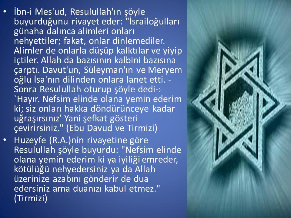 • İbn-i Mes'ud, Resulullah'ın şöyle buyurduğunu rivayet eder:
