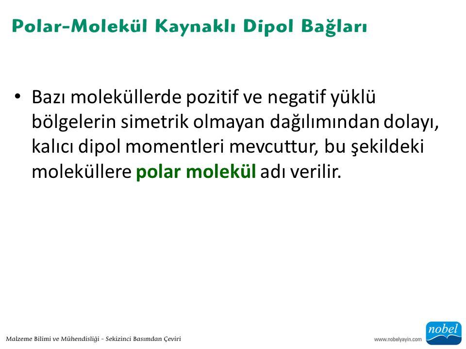• Bazı moleküllerde pozitif ve negatif yüklü bölgelerin simetrik olmayan dağılımından dolayı, kalıcı dipol momentleri mevcuttur, bu şekildeki moleküllere polar molekül adı verilir.