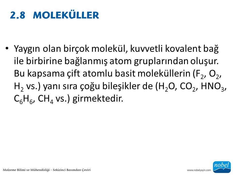 • Yaygın olan birçok molekül, kuvvetli kovalent bağ ile birbirine bağlanmış atom gruplarından oluşur. Bu kapsama çift atomlu basit moleküllerin (F 2,