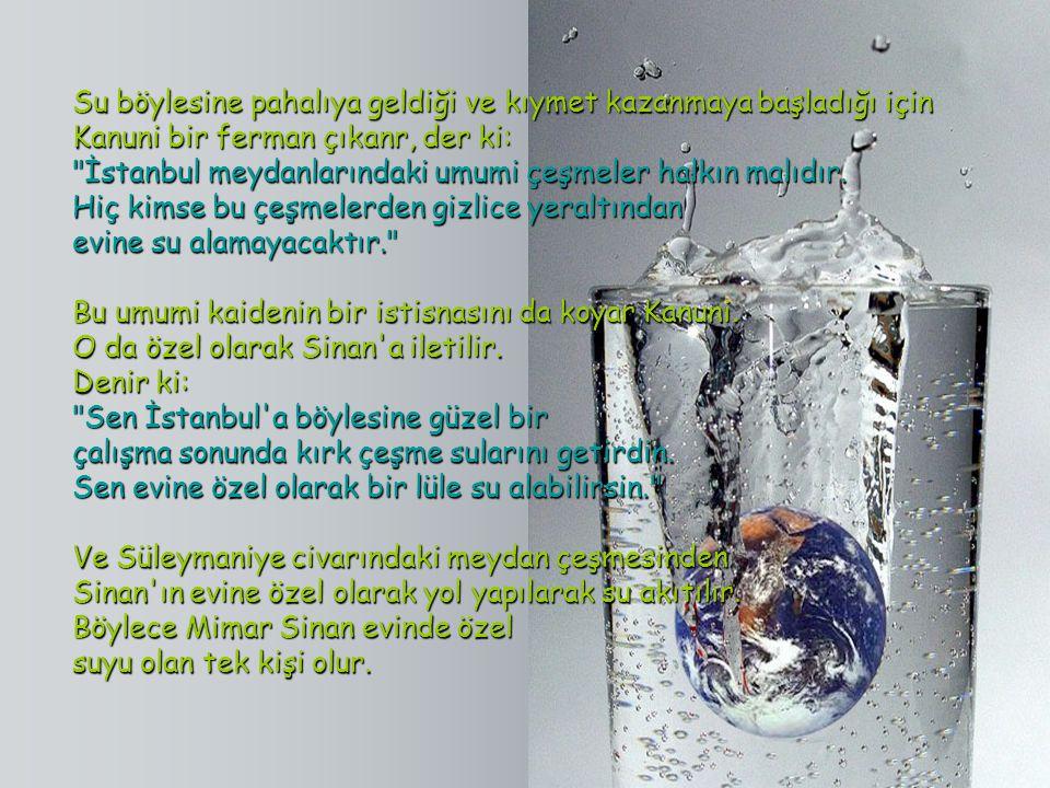 Bunun üzerine Mimar Sinan kolları sıvar ve İstanbul'un dışındaki suları Bunun üzerine Mimar Sinan kolları sıvar ve İstanbul'un dışındaki suları Kağıth