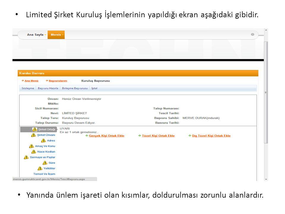• Limited Şirket Kuruluş İşlemlerinin yapıldığı ekran aşağıdaki gibidir. • Yanında ünlem işareti olan kısımlar, doldurulması zorunlu alanlardır.