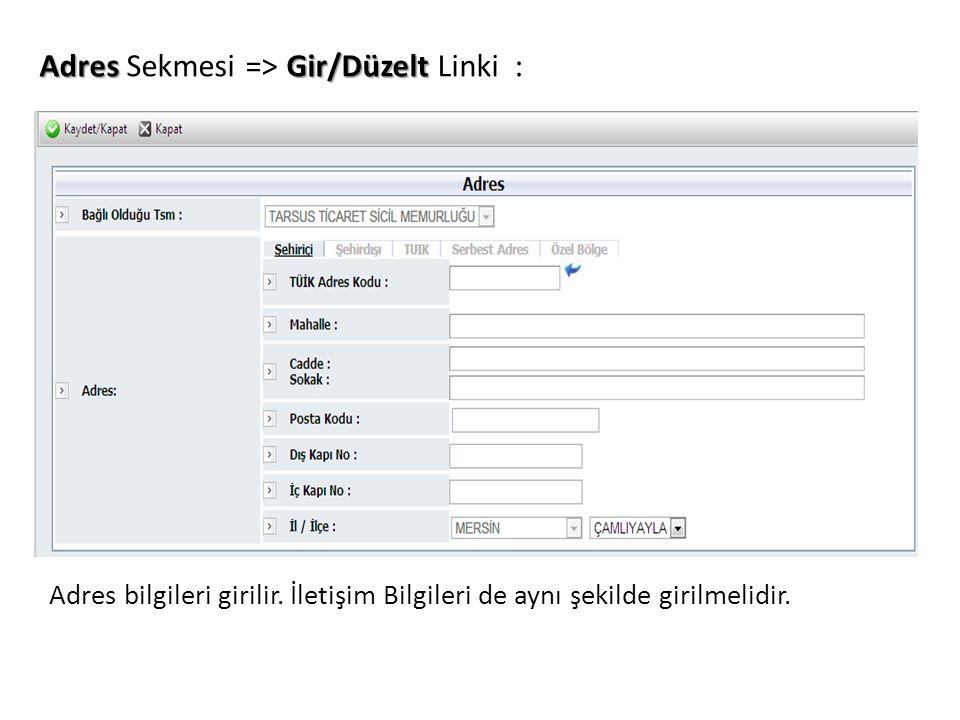 AdresGir/Düzelt Adres Sekmesi => Gir/Düzelt Linki : Adres bilgileri girilir. İletişim Bilgileri de aynı şekilde girilmelidir.