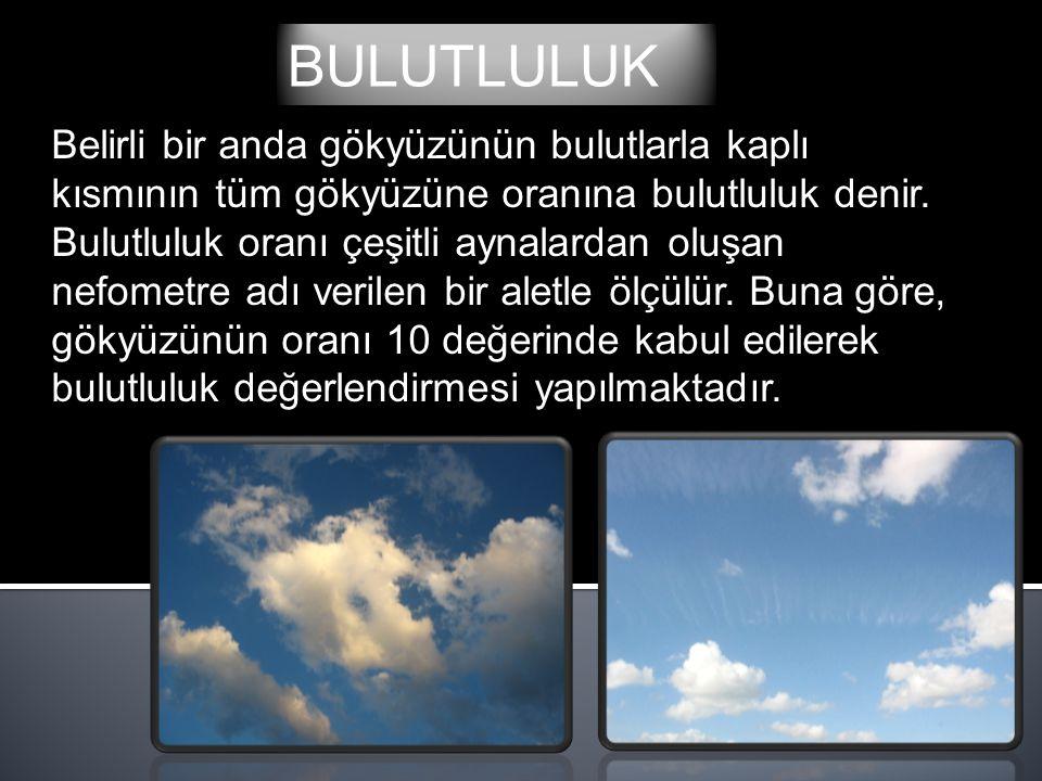 BULUTLULUK Belirli bir anda gökyüzünün bulutlarla kaplı kısmının tüm gökyüzüne oranına bulutluluk denir. Bulutluluk oranı çeşitli aynalardan oluşan ne