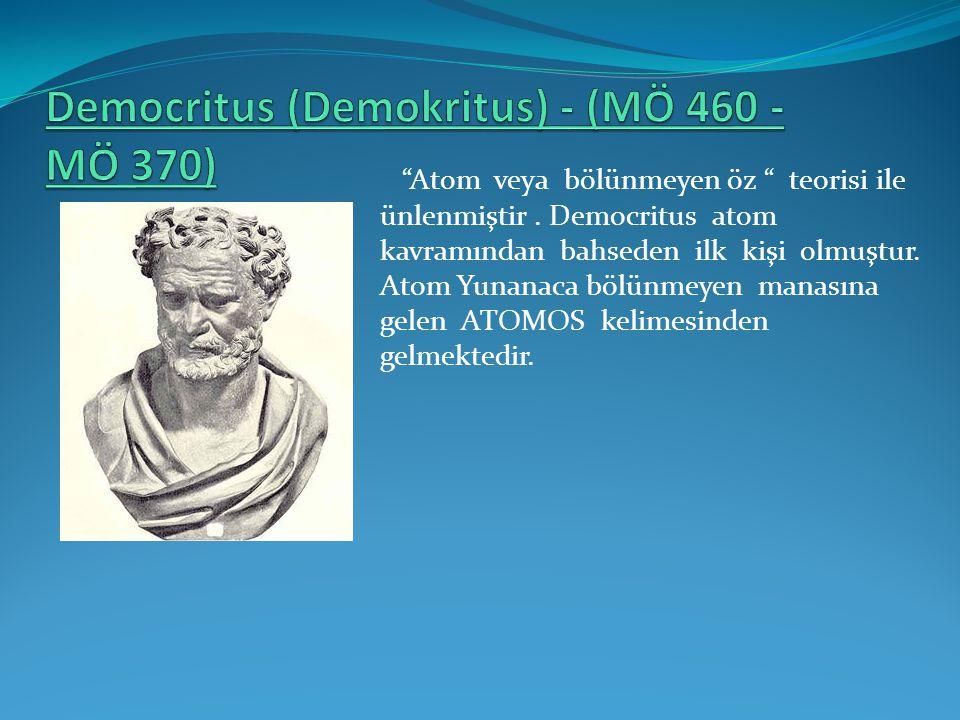 """""""Atom veya bölünmeyen öz """" teorisi ile ünlenmiştir. Democritus atom kavramından bahseden ilk kişi olmuştur. Atom Yunanaca bölünmeyen manasına gelen AT"""