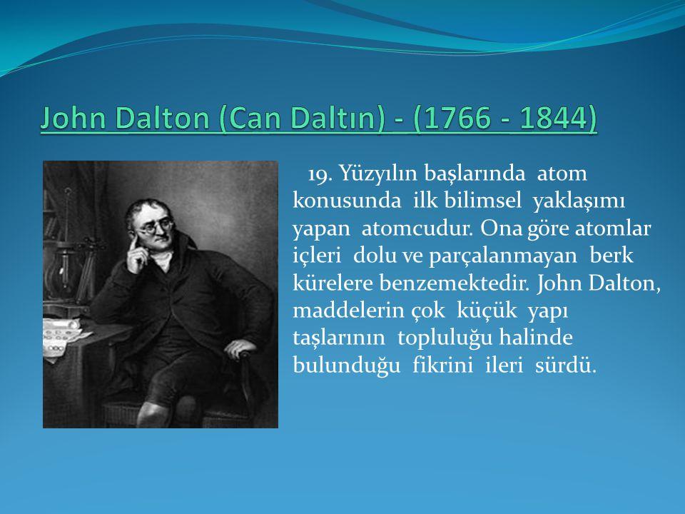 19. Yüzyılın başlarında atom konusunda ilk bilimsel yaklaşımı yapan atomcudur. Ona göre atomlar içleri dolu ve parçalanmayan berk kürelere benzemekted