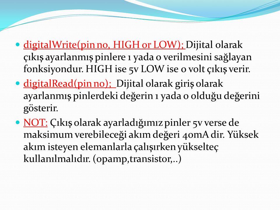  digitalWrite(pin no, HIGH or LOW); Dijital olarak çıkış ayarlanmış pinlere 1 yada 0 verilmesini sağlayan fonksiyondur.