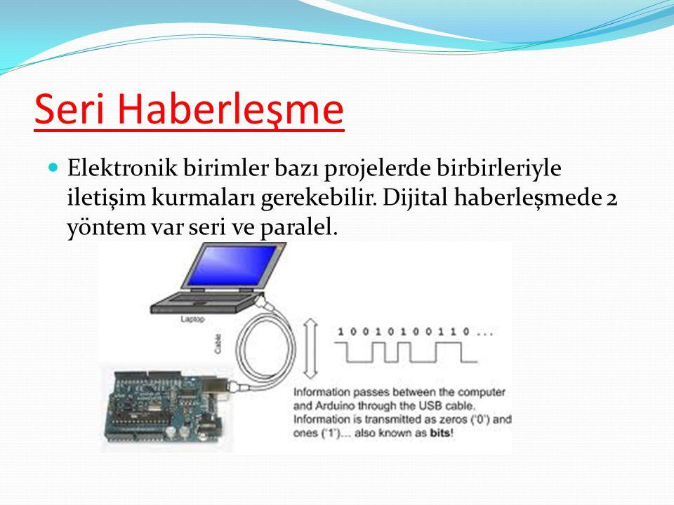 Seri Haberleşme  Elektronik birimler bazı projelerde birbirleriyle iletişim kurmaları gerekebilir.