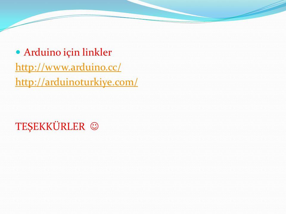  Arduino için linkler http://www.arduino.cc/ http://arduinoturkiye.com/ TEŞEKKÜRLER 