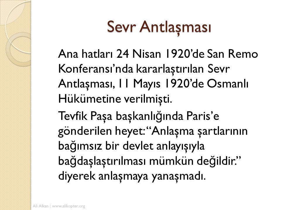 Sevr Antlaşması Ana hatları 24 Nisan 1920'de San Remo Konferansı'nda kararlaştırılan Sevr Antlaşması, 11 Mayıs 1920'de Osmanlı Hükümetine verilmişti.