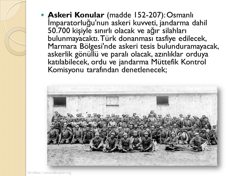 Askeri Konular (madde 152-207): Osmanlı İ mparatorlu ğ u nun askeri kuvveti, jandarma dahil 50.700 kişiyle sınırlı olacak ve a ğ ır silahları bulunmayacaktı.