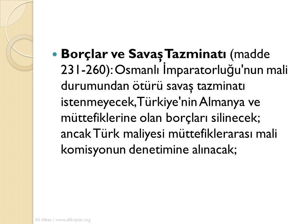  Borçlar ve Savaş Tazminatı (madde 231-260): Osmanlı İ mparatorlu ğ u'nun mali durumundan ötürü savaş tazminatı istenmeyecek, Türkiye'nin Almanya ve