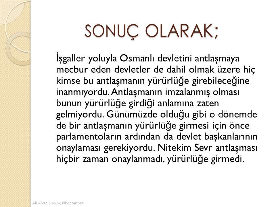 İ şgaller yoluyla Osmanlı devletini antlaşmaya mecbur eden devletler de dahil olmak üzere hiç kimse bu antlaşmanın yürürlü ğ e girebilece ğ ine inanmı