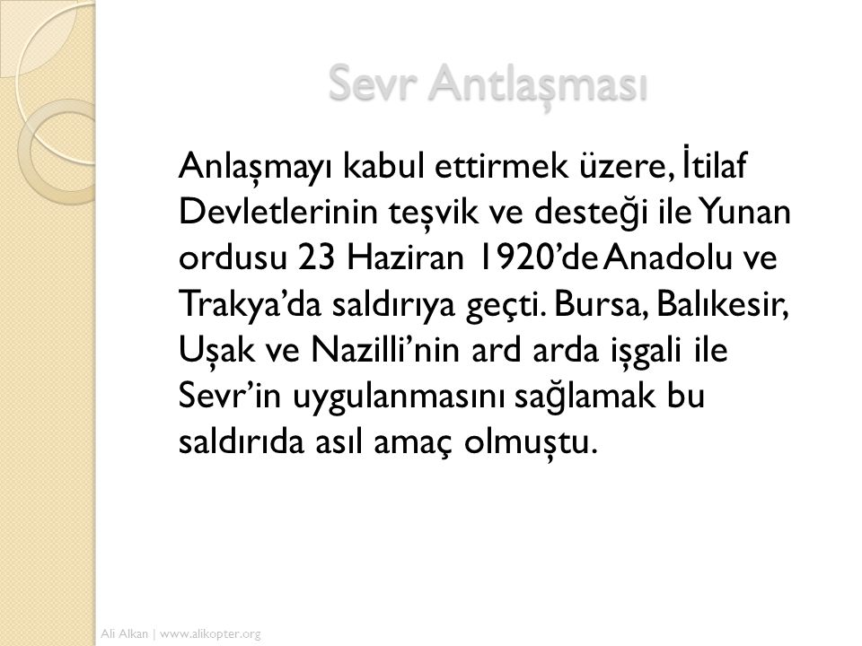 Sevr Antlaşması Anlaşmayı kabul ettirmek üzere, İ tilaf Devletlerinin teşvik ve deste ğ i ile Yunan ordusu 23 Haziran 1920'de Anadolu ve Trakya'da sal