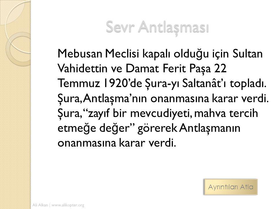 Mebusan Meclisi kapalı oldu ğ u için Sultan Vahidettin ve Damat Ferit Paşa 22 Temmuz 1920'de Şura-yı Saltanât'ı topladı. Şura, Antlaşma'nın onanmasına