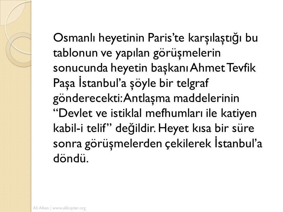 Osmanlı heyetinin Paris'te karşılaştı ğ ı bu tablonun ve yapılan görüşmelerin sonucunda heyetin başkanı Ahmet Tevfik Paşa İ stanbul'a şöyle bir telgra