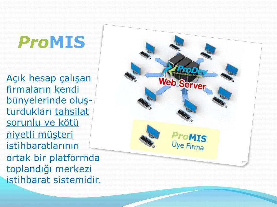 ProMIS Açık hesap çalışan firmaların kendi bünyelerinde oluş- turdukları tahsilat sorunlu ve kötü niyetli müşteri istihbaratlarının ortak bir platform